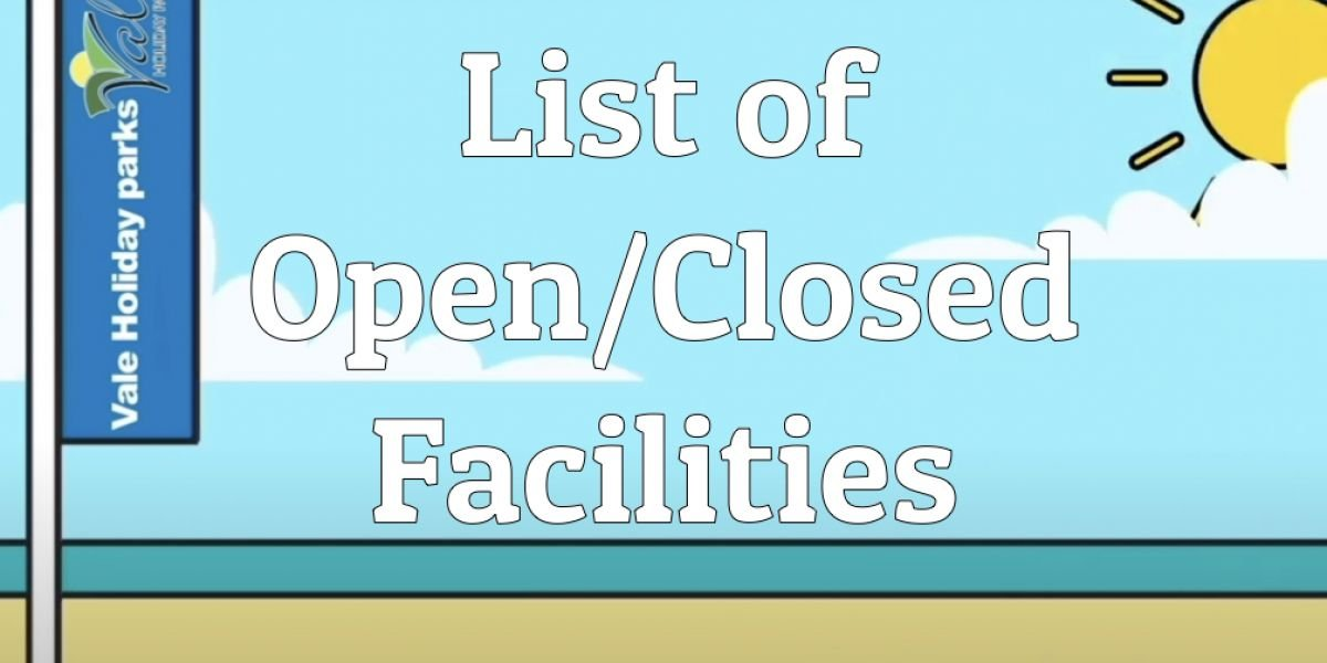 Open and closed facilities at Vale Holiday Parks